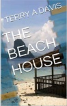 The Beach House by Terry A. Davis