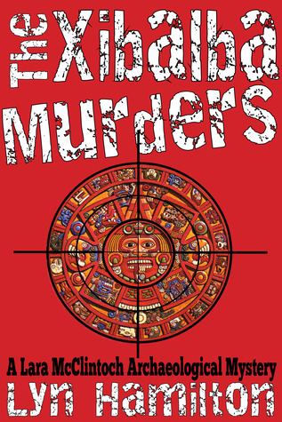 The Xibalba Murders (Lara McClintoch Archeological Mystery, #1)