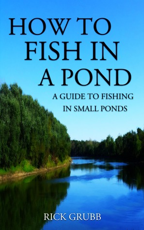 How To Fish in a Pond A Guide To Fishing