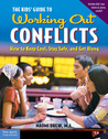 The Kids' Guide to Working Out Conflicts: How to Keep Cool, Stay Safe, and Get Along
