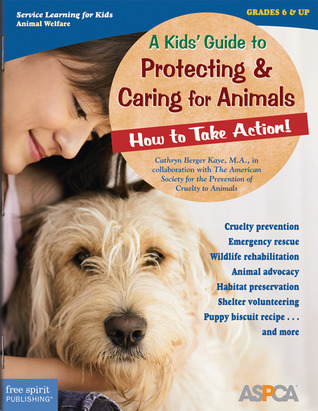 A Kids' Guide to Protecting & Caring for Animals: How to Take Action!