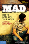 Mad: How to Deal with Your Anger and Get Respect
