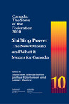 Canada: The State of the Federation, 2010: Shifting Power: The New Ontario and What it Means for Canada