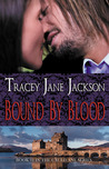 Bound by Blood by Tracey Jane Jackson