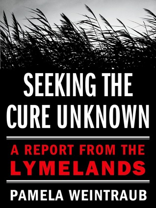 Seeking the Cure Unknown: A Report from the Lymelands