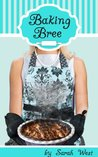 Baking Bree by Sarah  West