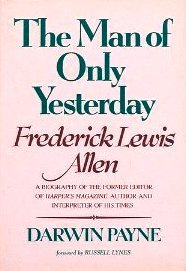 The Man of Only Yesterday: Frederick Lewis Allen, Former Editor of Harper