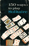 150 Ways to Play Solitaire: Complete with Layouts for Playing