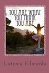 You Are What You Think You Are: A Guide to Positive Thinking and Self-Motivation