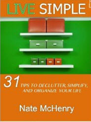 Live Simple: 31 Tips To Declutter, Simplify, And Organize Your Life [Kindle Edition]
