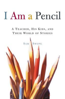 I Am a Pencil: A Teacher, His Kids, and Their World of Stories