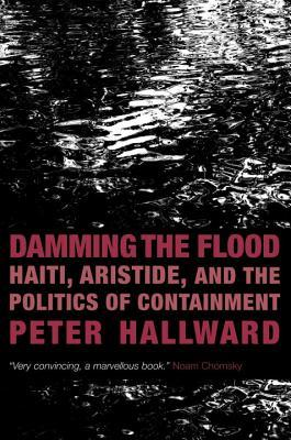 Damming the Flood by Peter Hallward