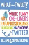 What the Tweet!? Write Funny One-Liners, Paraprosdokians, Quotations and Aphorisms for Twitter