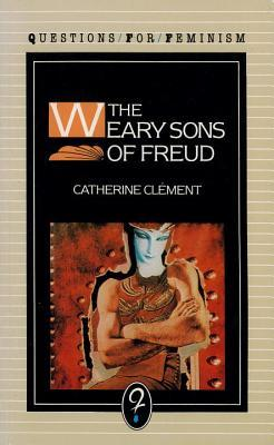 The Weary Sons of Freud by Catherine Clément