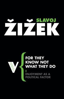 For They Know Not What They Do by Slavoj Žižek