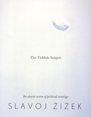 The Ticklish Subject by Slavoj Žižek