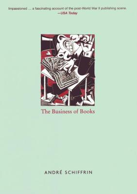 The Business of Books by André Schiffrin