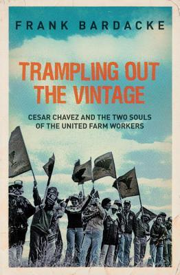 Trampling Out the Vintage by Frank Bardacke