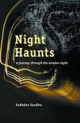 Night Haunts by Sukhdev Sandhu