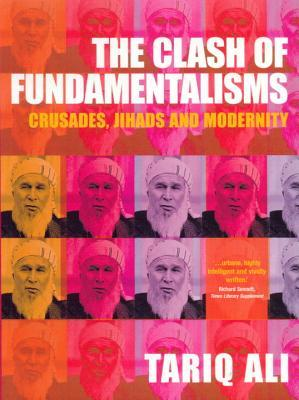 The Clash of Fundamentalisms by Tariq Ali