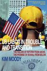 US Labor in Trouble and Transition: The Failure of Reform from Above, the Promise of Revival from Below