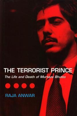 The Terrorist Prince: The Life and Death of Murtaza Bhutto