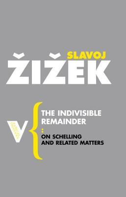 The Indivisible Remainder by Slavoj Žižek