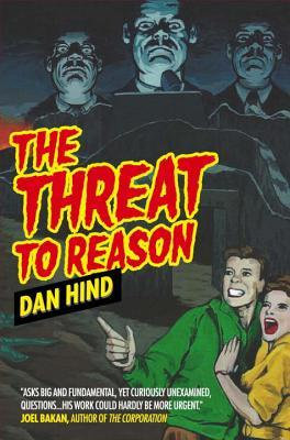 The Threat to Reason by Dan Hind