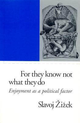 For They Know Not What They Do: Enjoyment as a Political Factor