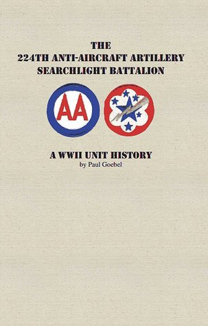 The 224th Anti-aircraft Searchlight Battalion; A WWII Unit History.