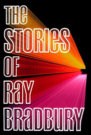 Stories of Ray Bradbury by Ray Bradbury