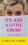 It's Just a Little Crush: A Lizzie Hart Mystery (The Lizzie Hart Mysteries) (Volume 1)