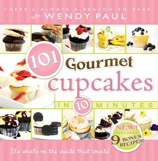 101 Gourmet Cupcakes in 10 Minutes by Wendy Paul