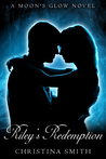 Riley's Redemption (A Moon's Glow # 3)