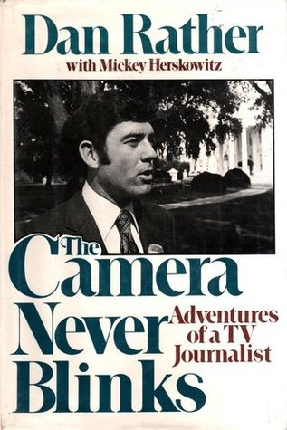 The Camera Never Blinks by Dan Rather