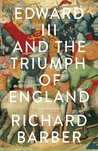 Edward III and the Triumph of England: The Battle of Crecy and the Company of the Garter