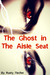 The Ghost in the Aisle Seat by Rusty Fischer