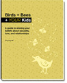 Birds + Bees + Your Kids   A Guide To Sharing Your Beliefs About Sexualilty, Love, And Relationships