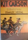 Kit Carson, The Happy Warrior Of The Old West; A Biography. by Stanley Vestal