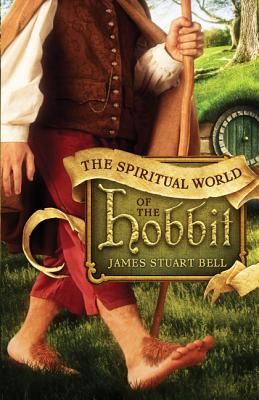 The Spiritual World of the Hobbit by James Stuart Bell Jr.