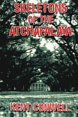 Skeletons of the Atchafalaya by Kent Conwell