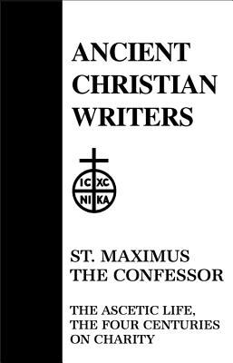 21. St. Maximus the Confessor: The Ascetic Life, The Four Centuries on Charity (Ancient Christian Writers)