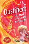 Dustified: Tall Tales from a Tired Old Trollop