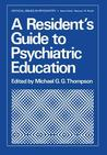A Resident S Guide to Psychiatric Education