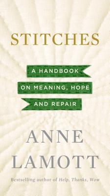 Stitches : a handbook on meaning, hope, and repair