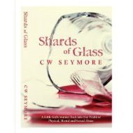 Shards of Glass - A Little Girl's Journey Back into Her World of Physical, Mental and Sexual Abuse
