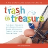 Trash to Treasure: A Kid's Upcycling Guide to Crafts