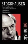 Stockhausen on Music: Lectures and Interviews