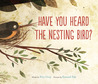 Have You Heard the Nesting Bird? by Rita Gray