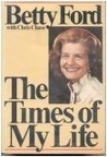 The Times of My Life by Betty Ford